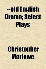 --Old English Drama; Select Plays