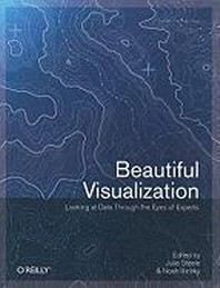 Beautiful Visualization : Looking at Data Through the Eyes of Experts