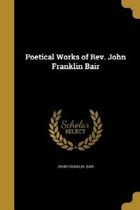 Poetical Works of REV. John Franklin Bair