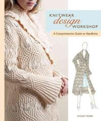 Knitwear Design Workshop : A Comprehensive Guide to Handknits