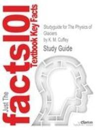 Studyguide for the Physics of Glaciers by Cuffey, K. M., ISBN 9780123694614