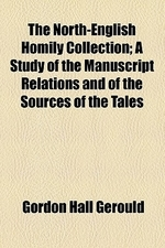 The North-English Homily Collection; A Study of the Manuscript Relations and of the Sources of the Tales