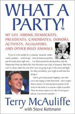 What a Party! : My Life Among Democrats: Presidents, Candidates, Donors, Activists, Alligators And O