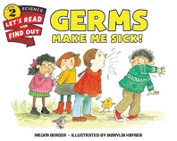 Germs Make Me Sick! ( Let's-Read-And-Find-Out Science 2 )