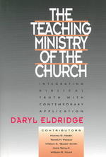 Teaching Ministry of the Church : Integrating Biblical Truth and Contemporary Application