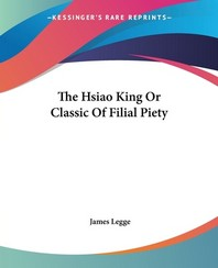 The Hsiao King Or Classic Of Filial Piety