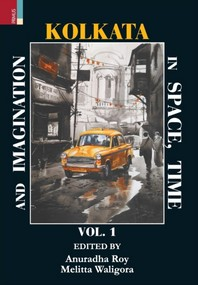Kolkata in Space, Time, and Imagination Vol 1