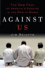 Against Us : The New Face of America's Enemies in the Muslim World