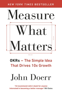 Measure What Matters  OKRs  The Simple Idea that Drives 10x Growth