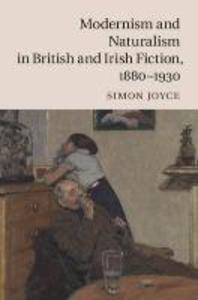 Modernism and Naturalism in British and Irish Fiction, 1880-1930