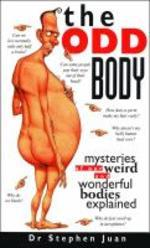 Odd Body : Mysteries of Our Weird and Wonderful Bodies Explained