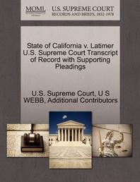 State of California V. Latimer U.S. Supreme Court Transcript of Record with Supporting Pleadings