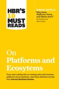 [해외]Hbr's 10 Must Reads on Platforms and Ecosystems (with Bonus Article by Why Some Platforms Thrive and Others Don't by Feng Zhu and Marco Iansiti) (Paperback)