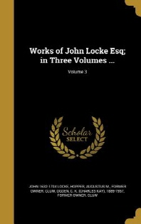 Works of John Locke Esq; In Three Volumes ...; Volume 3