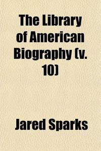 Sparks' American Biography Volume 10