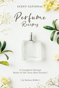 Scent-Sational Perfume Recipes