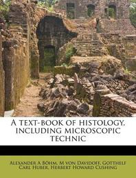 A Text-Book of Histology, Including Microscopic Technic