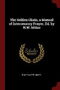 The Golden Chain, a Manual of Intercessory Prayer, Ed. by H.W. Miller