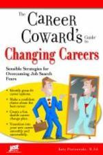 Career Coward's Guide to Changing Careers : Sensible Strategies for Overcoming Job Search Fears