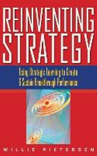 Reinventing Strategy : Using Strategic Learning to Create and Sustain Breakthrough Performance