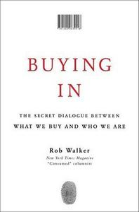 Buying In : The Secret Dialogue Between What We Buy and Who We Are