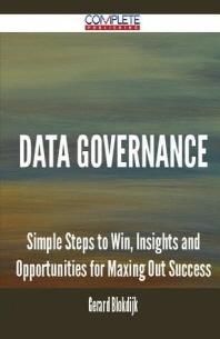 [해외]Data Governance - Simple Steps to Win, Insights and Opportunities for Maxing Out Success
