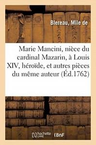 Marie Mancini, Niece Du Cardinal Mazarin, A Louis Xiv, Heroide, Et Autres Pieces Du Meme Auteur