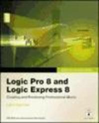 Logic Pro 8 and Logic Express 8 [With DVD]