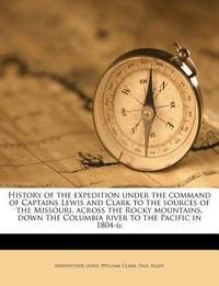 [해외]History of the Expedition Under the Command of Captains Lewis and Clark to the Sources of the Missouri, Across the Rocky Mountains, Down the Columbia (Paperback)