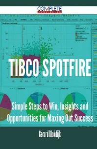 [해외]Tibco Spotfire - Simple Steps to Win, Insights and Opportunities for Maxing Out Success