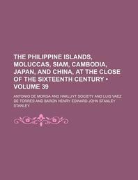 [해외]The Philippine Islands, Moluccas, Siam, Cambodia, Japan, and China, at the Close of the Sixteenth Century (Volume 39) (Paperback)