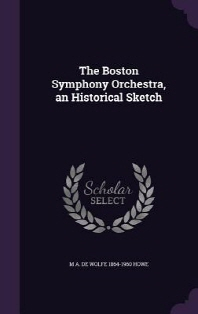 The Boston Symphony Orchestra, an Historical Sketch