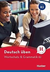 Deutsch ueben. Wortschatz & Grammatik B2