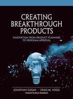 Creating Breakthrough Products : Innovation from Product Planning to Program Approval (Financial Tim