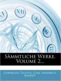 Cornelius Tacitus Sammtliche Werke, Zweiter Band, Zweyte Auflage