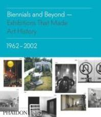 Biennials and Beyond - Exhibitions That Made Art History