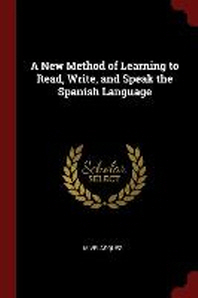 A New Method of Learning to Read, Write, and Speak the Spanish Language