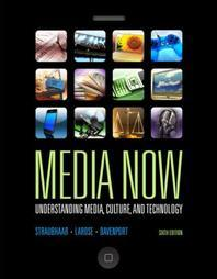 Media Now : Understanding Media, Culture, and Technology