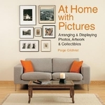 At Home With Pictures : Arranging & Displaying Photos, Artwork & Collections
