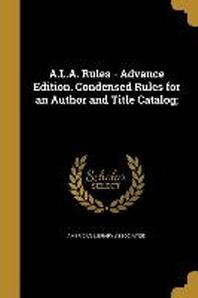 [해외]A.L.A. Rules - Advance Edition. Condensed Rules for an Author and Title Catalog; (Paperback)