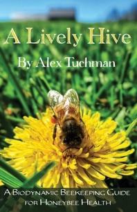 [해외]A Lively Hive, A Biodynamic Beekeeping Guide for Honeybee Health