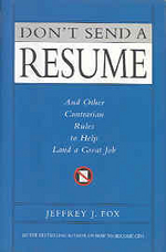 Don't send a Resume : And Other Contrarian Rules to Help Land a Great Job