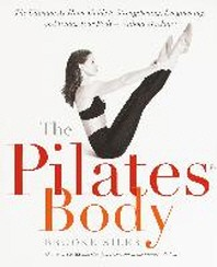 The Pilates Body: The Ultimate At-Home Guide to Strengthening, Lengthening, and Toning Your Body--Wi