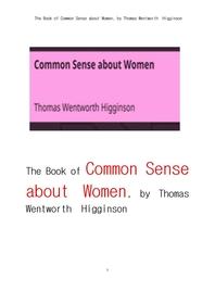 여성에 관한 상식.The Book of Common Sense about Women, by Thomas Wentworth Higginson