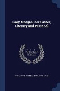 Lady Morgan; Her Career, Literary and Personal