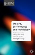 Theatre, Performance And Technology : The Development of Scenography in the Twentieth Century