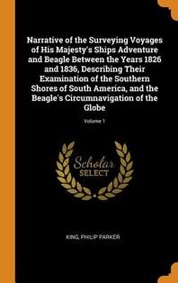 [해외]Narrative of the Surveying Voyages of His Majesty's Ships Adventure and Beagle Between the Years 1826 and 1836, Describing Their Examination of the So (Hardcover)