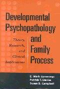 Developmental Psychopathology and Family Process