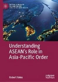 [해외]Understanding Asean's Role in Asia-Pacific Order
