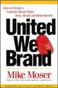 United We Brand : How to Create a Cohesive Brand That's Seen, Heard, and Remembered